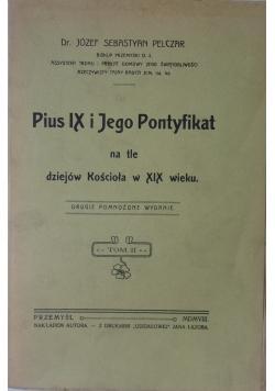 Pius IX i jego pontyfikat na tle dziejów Kościoła XIX wieku, tom II, 1908 r.