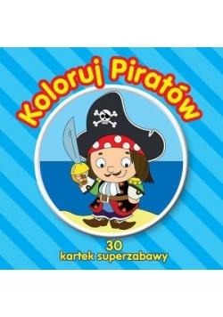 Koloruj piratów. 30 kartek superzabawy