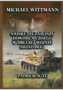 Michael Wittmann Najskuteczniejszy dowódca czołgu w drugiej wojnie światowej oraz tygrysy z Leibstandarte SS Adolf HitlerTom 1