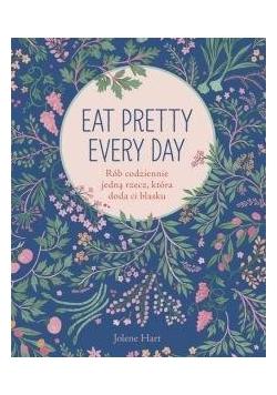 Eat Pretty Every Day. Rób codziennie jedną rzecz..