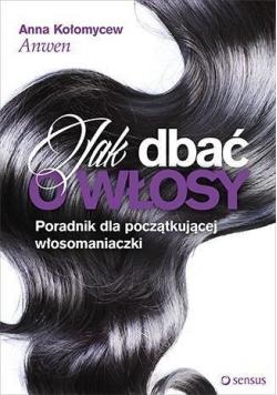 Jak dbać o włosy. Poradnik dla początkującej ...