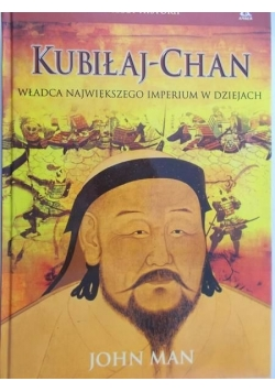 Kubiłaj- Chan: władca największego imperium w dziejach