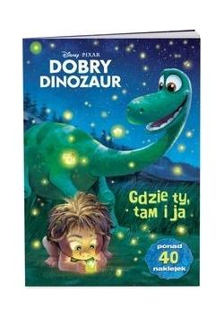 Dobry dinozaur Gdzie ty, tam ja