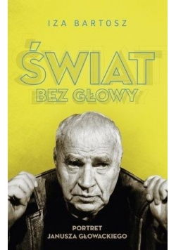 Świat bez Głowy. Portret Janusza Głowackiego