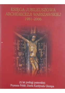 Księga Jubileuszowa Archidiecezji Warszawskiej 1981-2006