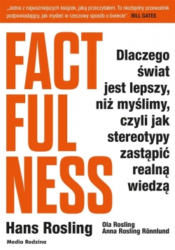 Factfulness. Dlaczego świat jest lepszy...