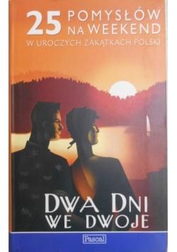 Dwa dni we dwoje. 25 pomysłów na weekend w uroczych zakątkach Polski