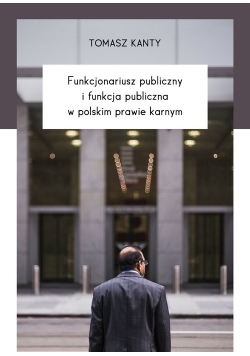 Funkcjonariusz publiczny i funkcja publiczna w polskim prawie karnym