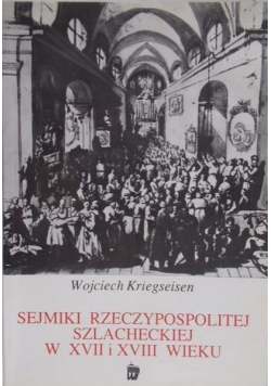 Sejmiki Rzeczypospolitej szlacheckiej w XVII i XVIII wieku