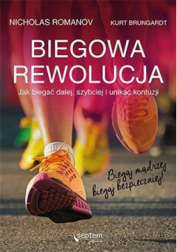 Biegowa rewolucja, czyli jak biegać dalej, ...