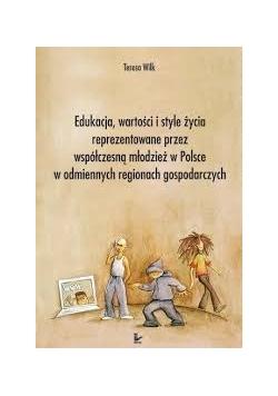 Edukacja, wartości i style życia reprezentowane przez współczesną młodzież w Polsce w odmiennych regionach godpodarczych