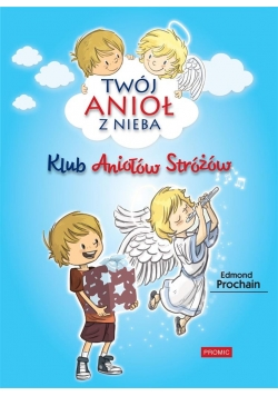 Twój anioł z nieba. Klub Aniołów Stróżów