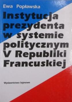 Instytucja prezydenta w systemie politycznym V Republiki Francuskiej