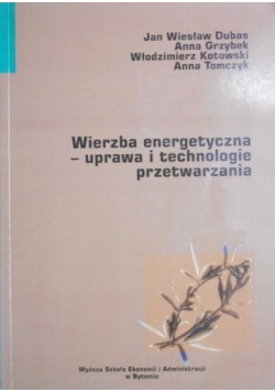 Wierzba energetyczna - uprawa i technologie przetwarzania