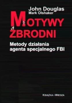 Motywy zbrodni. Metody działania agenta specjalnego FBI