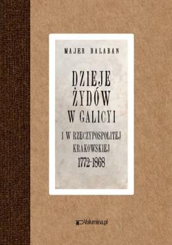 Dzieje Żydów w Galicyi i Rzeczypospolitej Krakowskiej 1772-1868