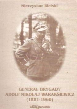Generał brygady Adolf Mikołaj Waraksiewicz (1881-1960)