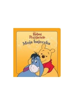 Moja bajeczka - Kubuś i Przyjaciele wyd. 2012