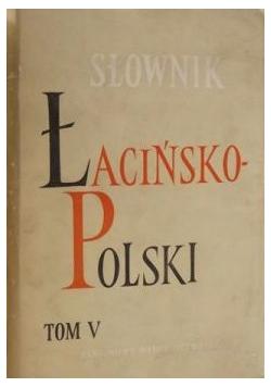 Słownik łacińsko-polski , tom V