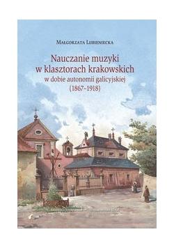 Nauczanie muzyki w klasztorach krakowskich w dobie autonomi galicyjskiej (1867-1918)