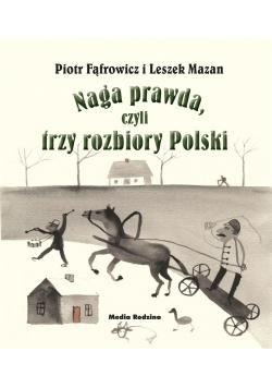 Naga prawda, czyli trzy rozbiory Polski