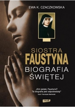 Siostra Faustyna. Biografia Świętej