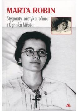 Marta Robin Stygmaty, mistyka, ofiara i Ogniska Miłości