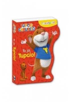 Tupcio Chrupcio. Poznajmy się! To ja, Tupcio!