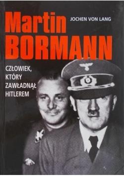 Martin Bormann, człowiek który zawładną Hitlerem