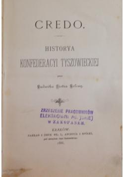 Credo . Historya Konfederacyi Tyszowieckiej , 1886 r.