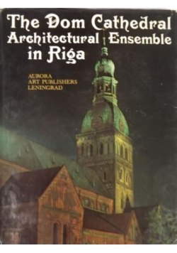 The Dom Cathedral Architectural Ensemble in Riga