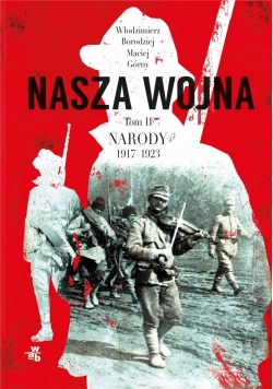 Nasza wojna T.2 Narody 1917-1923