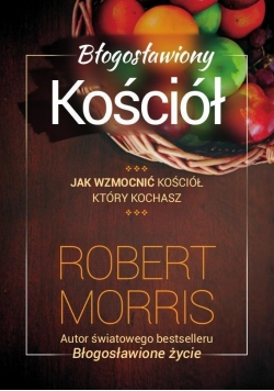 Błogosławiony Kościół - Robert Morris