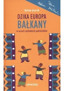 Dzika Europa. Bałkany w oczach zachodnich podróż.