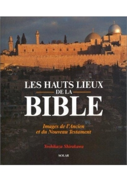 LES HAUTS LIEUX DE LA BIBLE