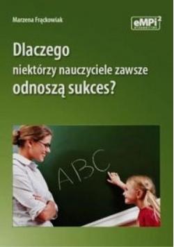 Dlaczego niektórzy nauczyciele zawsze odnoszą..
