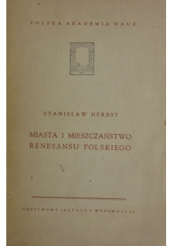 Miasta i mieszczaństwo renesansu polskiego, 1949 r.