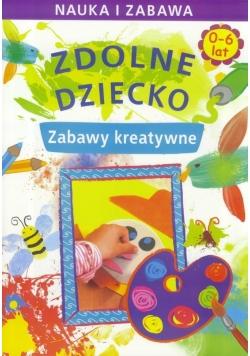Zdolne dziecko. Zabawy kreatywne 0-6 lat LITERAT