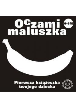 Oczami Maluszka Pierwsza Książeczka...banan