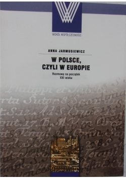 W Polsce czyli w Europie rozmowy na początek XXI wieku