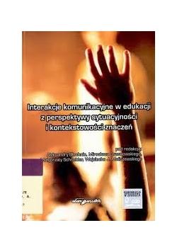 Interakcje komunikacyjne w edukacji z perspektywy sytuacyjności i kontekstowości znaczeń