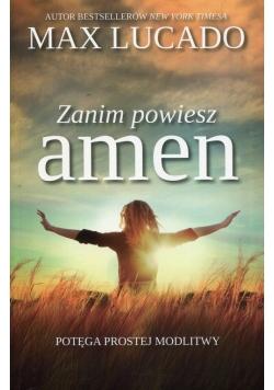Zanim powiesz amen Potęga prostej modlitwy