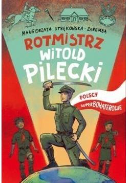 Polscy superbohaterowie. Rotmistrz Pilecki