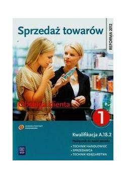 Sprzedaż towarów Obsługa klienta Podręcznik do nauki zawodu technik handlowiec sprzedawca technik księgarstwa Część 1, nowa