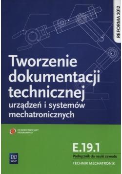 Tworzenie dokumentacji technicznej urządzeń i systemów mechatronicznych  E.19.1. Podręcznik do nauki zawodu technik mechatronik