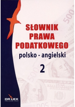 Słownik prawa podatkowego. Polsko-angielski 2