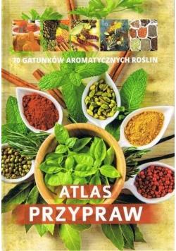 Atlas przypraw 70 gatunków aromatycznych roślin/SBM