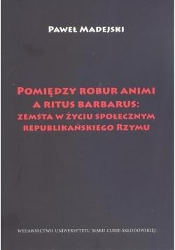 Pomiędzy robur animi a ritus barbarus: zemsta...