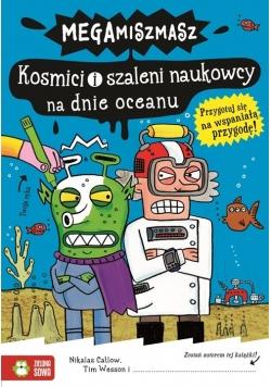 Kosmici i szaleni naukowcy na dnie oceanu Megamiszmasz