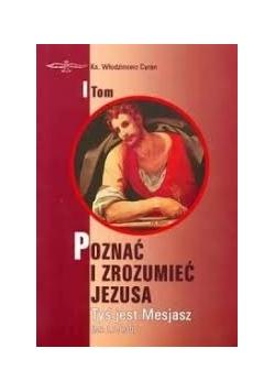 Poznać i zrozumieć Jezusa, Tom I